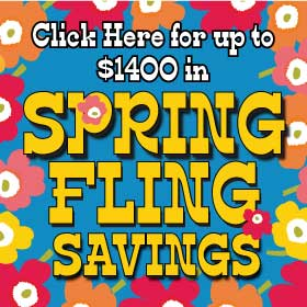 Click here for up to $1400 in Spring Fling Savings!